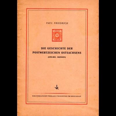 Friedrich, Die Geschichte der Postwertzeichen Ostsachsens (OPD-Bez. Dresden)
